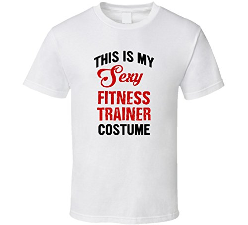 This is My Sexy Fitness Trainer Costume Occupation Halloween T Shirt S (Fitness Trainer Costume)