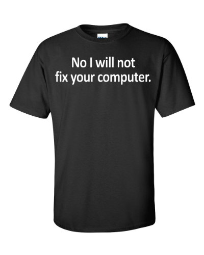 No I Will Not Fix Your Computer Funny Adult T-Shirt Tee