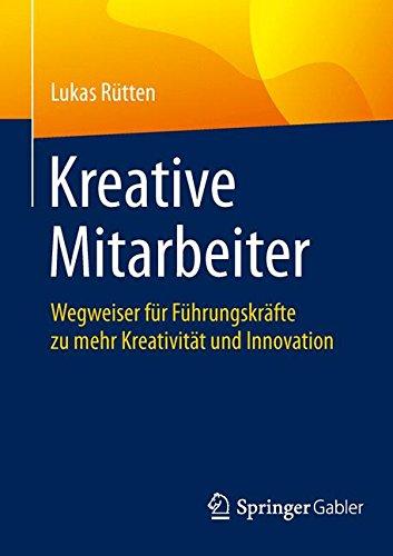 Kreative Mitarbeiter: Wegweiser für Führungskräfte zu mehr Kreativität und Innovation (German Edition)