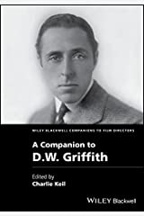 A Companion to D. W. Griffith (Wiley Blackwell Companions to Film Directors Book 13) Kindle Edition