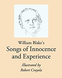 William Blake's Songs of Innocence and Experience: Illustrated by Robert Crayola