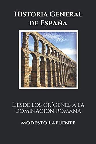 Historia General de España: Desde los orígenes a la dominación romana.: Amazon.es: Modesto Lafuente: Libros