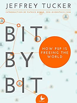 Bit by Bit: How P2P Is Freeing the World by [Tucker, Jeffrey]