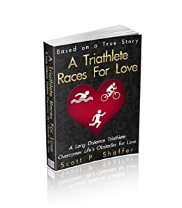 A Triathlete Races For Love by [Shaffer, Scott]