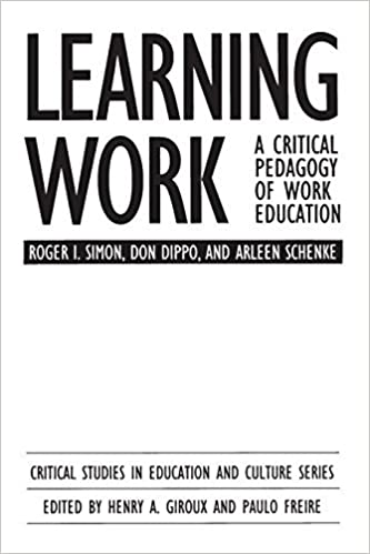 Learning Work: A Critical Pedagogy of Work Education (Critical Studies in Education & Culture) by Dippo Don Schenke Arleen Simon Roger (1991-04-30)