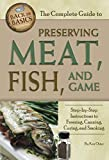 The Complete Guide to Preserving Meat, Fish, and