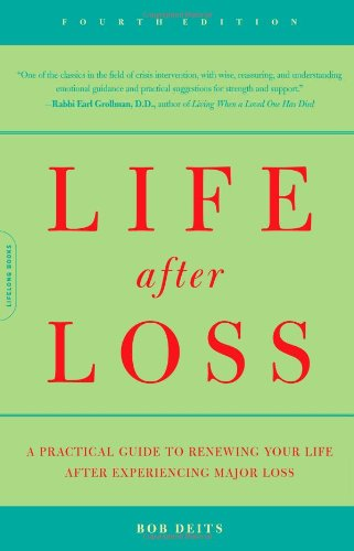 Life After Loss: A Practical Guide To Renewing Your Life After Experiencing Major Loss (4th Edition)