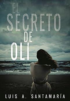 EL SECRETO DE OLI: El misterio de un niño que cambió el destino de un pueblo (Ámbar nº 1) (Spanish Edition) by [Santamaría, Luis A.]