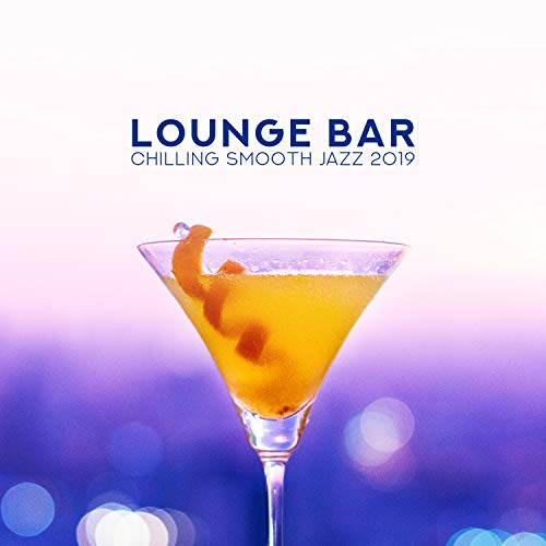 Lounge Bar: Chilling Smooth Jazz 2019 - Midnight Party, Relaxing Jazz Vibes, Mellow Music