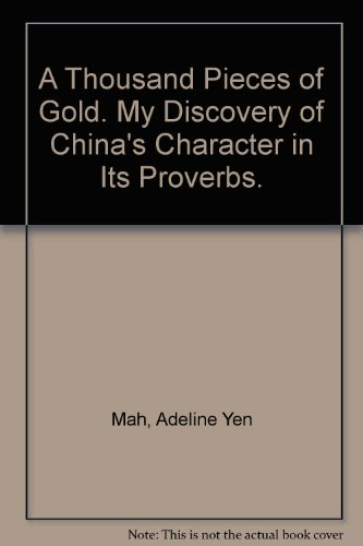 A Thousand Pieces of Gold. My Discovery of China's Character in Its Proverbs.