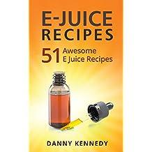 E JUICE RECIPES: 51 Awesome E Juice Recipes (e juice, e juice recipes, e juice cookbook, vaping, vaping juice, vaping started kit, vape recipes, vaping juice)