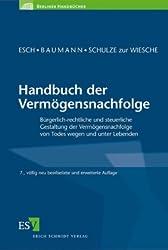 Handbuch der Vermögensnachfolge: Bürgerlich-rechtliche und steuerliche Gestaltung der Vermögensnachfolge von Todes wegen und unter Lebenden
