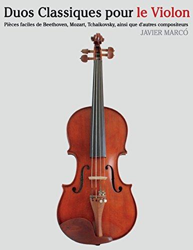 Duos Classiques pour le Violon Pièces faciles de Beethoven, Mozart, Tchaikovsky, ainsi que dautres compositeurs  [Marcó, Javier] (Tapa Blanda)
