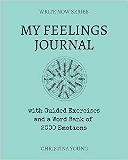 My Feelings Journal: With Guided Exercises and a Word Bank of 2000 Emotions (Write Now)