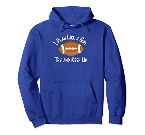 - Unisex Football T-Shirt I Play Like a Girl Try and Keep Up Hoodie Small Royal Blue