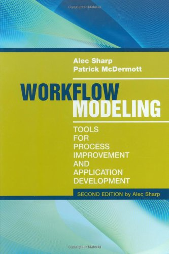 Workflow Modeling: Tools for Process Improvement and Application Development, 2nd Edition by Sharp, Alec/ McDermott, Patrick