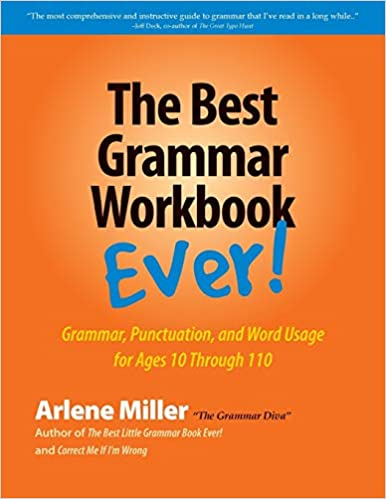 The Best Grammar Workbook Ever: Grammar, Punctuation, and Word Usage for Ages 10 Through 110