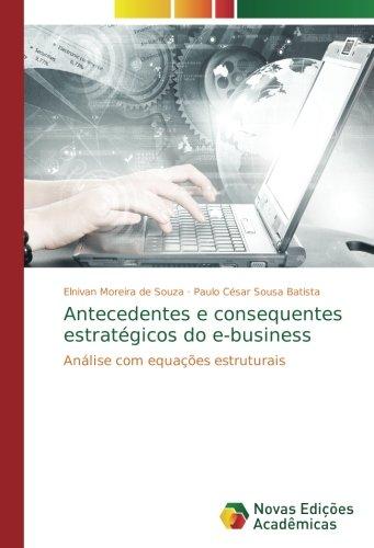 Read Online Antecedentes e consequentes estratégicos do e-business: Análise com equações estruturais (Portuguese Edition) ebook