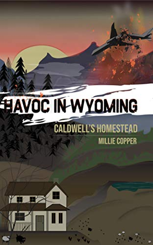 Caldwell's Homestead: Havoc in Wyoming, Part 1 by [Copper, Millie]