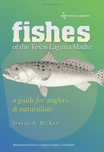 Fishes of the Texas Laguna Madre: A Guide for Anglers and Naturalists (Gulf Coast Books, sponsored by Texas A&M University-Corpus Christi) Texas Fish