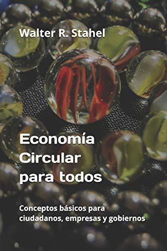 Economía Circular para todos: Conceptos básicos para ciudadanos, empresas y gobiernos por González Vázquez, Magaly