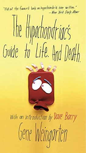 - The Hypochondriac's Guide to Life. And Death.