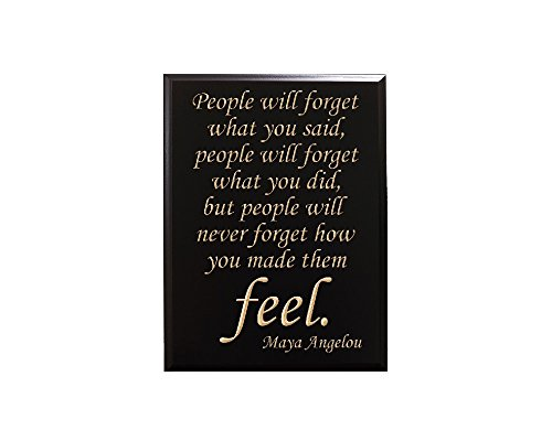 People will forget what you said, people will forget what you did, but people will never forget how you made them feel. Maya Angelou Decorative Carved Wood Sign Quote, Black