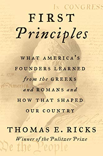 Book Cover: First Principles: What America's Founders Learned from the Greeks and Romans and How That Shaped Our Country