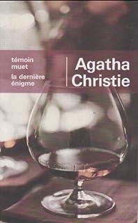 Témoin muet ; [suivi de] La dernière énigme, Christie, Agatha