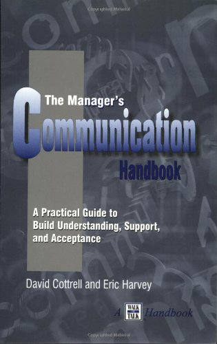 THE MANAGER'S COMMUNICATION HANDBOOK A Practical Guide to Build Understanding, Support, and Acceptance