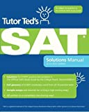 img - for Tutor Ted's SAT Solutions Manual: The Ideal Companion Volume to The Official SAT Study Guide, 2nd Edition by Ted Dorsey (2010-02-04) Paperback book / textbook / text book