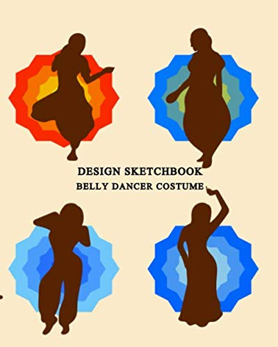 Belly Dancer Costume Design Sketchbook: Drawing Book with Figure Templates to Design an Individual and Dance Team