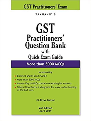GST Practitioners' Question Bank with Quick Exam Guide-More than 5000 MCQs (2nd Edition April 2019)