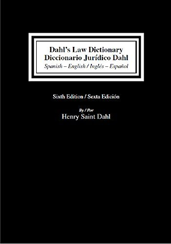 Dahl's Law Dictionary Diccionario Juridico Dahl, Spanish-English/English-Spanish by Henry Saint Dahl (2016-01-06)