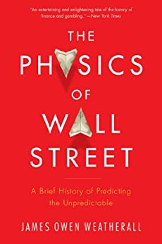 The Physics of Wall Street: A Brief History of Predicting the Unpredictable by [Weatherall, James Owen]