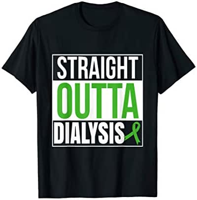 Straight Outta Dialysis Kidney Disease Patient Funny  T-Shirt