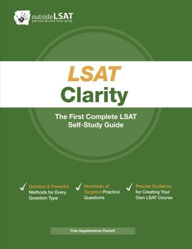LSAT Clarity: The First Complete LSAT Self-Study Guide- Master the Games, Logical Reasoning and Reading Comprehension Sections of the LSAT by Outside LSAT (2012) Paperback