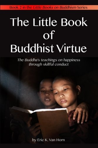 The Little Book of Buddhist Virtue: The Buddha's teachings on happiness through skillful conduct (The Little Books of Buddhism) (Volume 2)