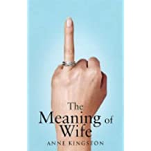 The Meaning of Wife by Anne Kingston (3-Feb-2005) Paperback