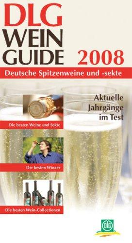 DLG Wein Guide 2008: Deutsche Spitzenweine und -sekte. Aktuelle Jahrgänge im Test