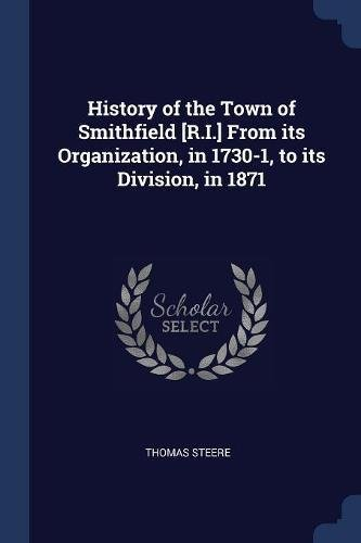Download History of the Town of Smithfield [R.I.] From its Organization, in 1730-1, to its Division, in 1871 pdf epub