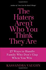 The Haters Aren't Who You Think They Are: 27 Ways to Handle Family Who Don't Clap When You Win Paperback