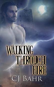 Walking Through Fire by [Bahr, C J]