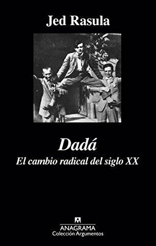 Descargar Libro Dadá. El Cambio Radical Del Siglo Xx Jed Rasula