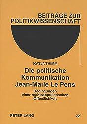 Die politische Kommunikation Jean-Marie Le Pens: Bedingungen einer rechtpopulistischen Offentlichkeit