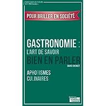 Gastronomie : L'art de savoir bien en parler: Aphorismes culinaires (French Edition)