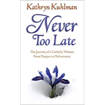 Never Too Late: The Journey Of A Catholic Woman From Despair To Deliverance