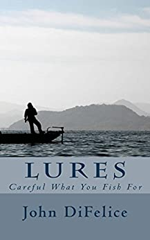Lures: Careful What You Fish For by [DiFelice, John]
