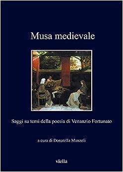 Musa Medievale: Saggi Su Temi Della Poesia Di Venanzio Fortunato (I Libri Di Viella) (Italian Edition)