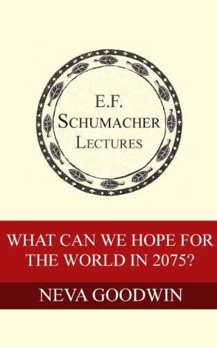 What Can We Hope for the World in 2075? (Annual E. F. Schumacher Lectures Book 30)